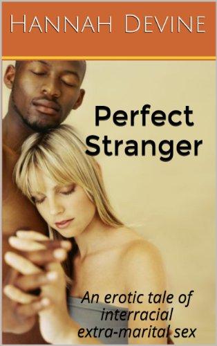 Perfect Stranger (An erotic tale of interracial extra-marital sex)