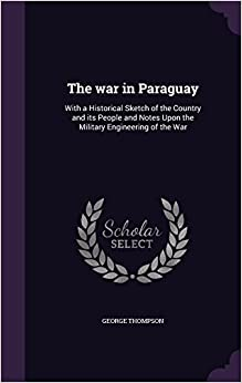 ``HOT`` The War In Paraguay: With A Historical Sketch Of The Country And Its People And Notes Upon The Military Engineering Of The War. account Estacion Center assets millones Ignacio sodium tickets