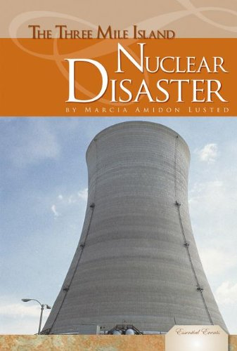 The Three Mile Island Nuclear Disaster (Essential Events) (Three Mile Island Pennsylvania Nuclear Power Disaster)