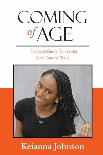 Coming of Age: The Easy Guide To Healthy Hair Care for Teens ()