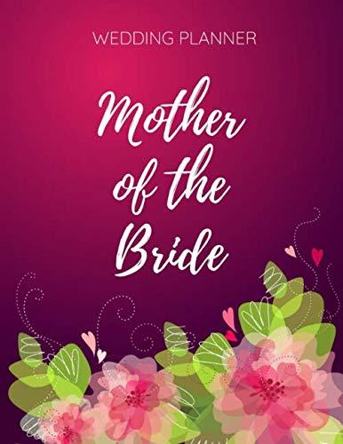 Wedding Planner - Mother of the Bride: Mothers Wedding Journal - Wedding Planner Book for Mom of the Bride - Organizer Notebook & -