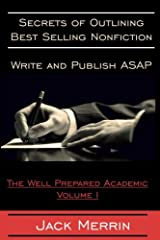 Secrets to Outlining Best Selling Nonfiction: Writing and Publishing ASAP: The Well Prepared Academic - Volume I (Volume 1) Paperback