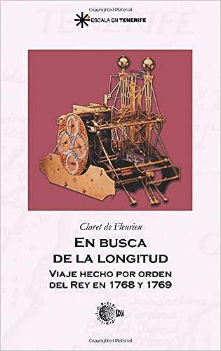 En busca de la longitud: Viaje hecho por orden del rey en 1768 y 1769 (Spanish Edition): Claret Fleurieu: 9788496640467: Amazon.com: Books