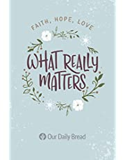 What Really Matters: Faith, Hope, Love: 365 Daily Devotions from Our Daily Bread