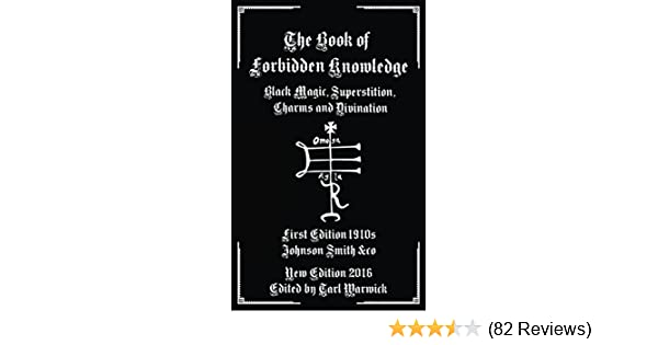 The Book of Forbidden Knowledge: Black Magic, Superstition, Charms, and  Divination
