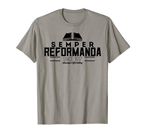 Semper Reformanda Always Reforming T-Shirt Reformed Theology (Apparel)