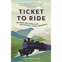 Ticket to Ride: Around the World on 49 Unusual Train Journeys