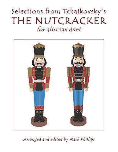 Selections from Tchaikovskys THE NUTCRACKER for alto sax duet Pyotr Ilyich Tchaikovsky