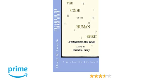 The Code Of The Human Spirit: A Window On The Soul!: David R  Gray