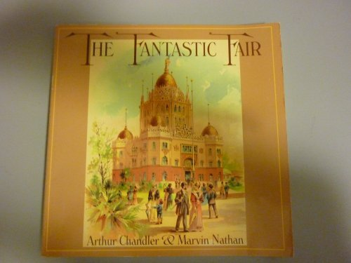 The Fantastic Fair: The Story of the California Midwinter International Exposition Golden Gate Park, San Francisco, - Francisco San Fair California Art