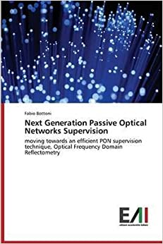 [(Next Generation Passive Optical Networks Supervision)] [By (author) Bottoni Fabio] published on (April, 2014)