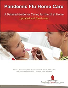 Book Pandemic Flu Home Care: A Detailed Guide for Caring for the Ill at Home, Updated and Illustrated