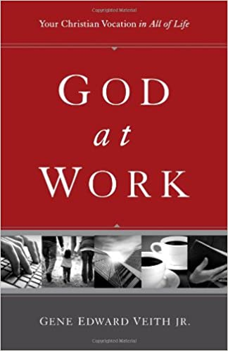 God at Work: Your Christian Vocation in All of Life: Gene