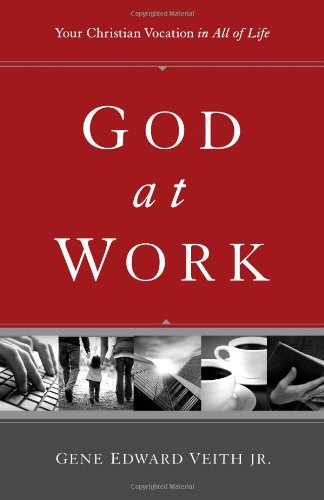 God at Work (Redesign): Your Christian Vocation in All of Life