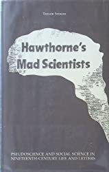 Hawthorne's Mad Scientists: Pseudoscience and Social Science in Nineteenth-Century Life and Letters