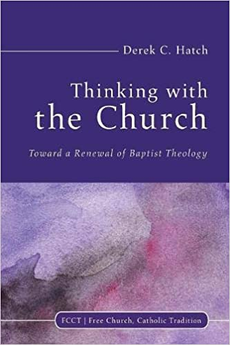 Thinking With the Church: Toward a Renewal of Baptist Theology (Free