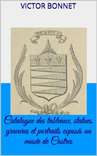 Catalogue des tableaux, statues, gravures et portraits exposés au musée de Castres por Victor Bonnet