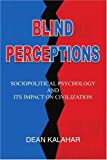 Blind Perceptions, Dean Kalahar, 0595359922