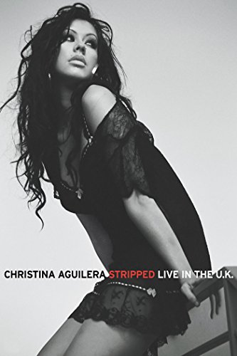 Christina Aguilera: Stripped - Live In the U.K. by