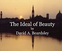 The Ideal of Beauty (The Ideal of... Book 1) by [Beardsley, David A.]