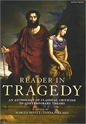 An Anthology of Classical Criticism to Contemporary Theory Reader in Tragedy