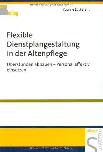 Flexible Dienstplanung in der Altenpflege: Überstunden abbauen - Personal effektiv einsetzen