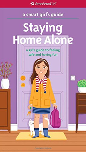 A Smart Girl's Guide: Staying Home Alone (Revised): A Girl's Guide to Feeling Safe and Having Fun -