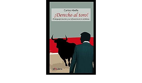 Derecho al toro!: El lenguaje taurino y su influencia en lo ...