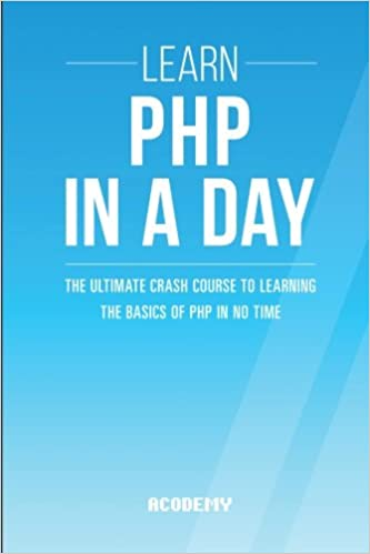 Php learn php in a day the ultimate crash course to learning the the ultimate crash course to learning the basics of php in no time learn php fast the ultimate crash course to learning of fandeluxe Image collections