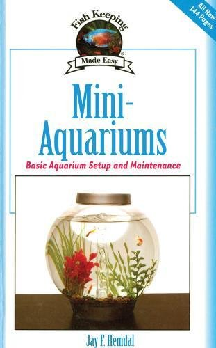 Mini-Aquariums: Basic Aquarium Setup and Maintenance (Fish Keeping Made Easy)