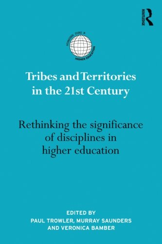 Tribes and Territories in the 21st Century: Rethinking the significance of disciplines in higher education (International Studies in Higher Education)