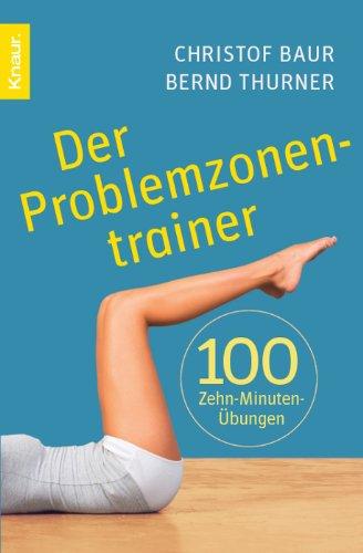 Der Problemzonentrainer: 100 Zehn-Minuten-Übungen