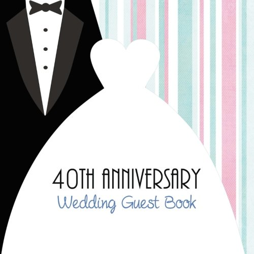 Download 40th Anniversary Wedding Guest Book: Lovely Guest Book for 40 Years Wedding Anniversary Party, Ruby Anniversary Keepsake Gift to Write Comments PDF