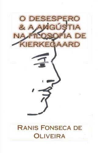 O Desespero & a Angustia na Filosofia de Kierkeggard: Dissertacao de Mestrado (Teses & Dissertacoes) (Volume 7) (Portuguese Edition)