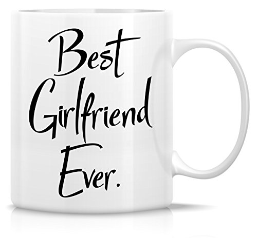 Retreez Funny Mug - Best Girlfriend Ever 11 Oz Ceramic Coffee Mugs - Funny, Sarcasm, Sarcastic, Motivational, Inspirational birthday gifts for wife, girlfriend, friends, coworkers