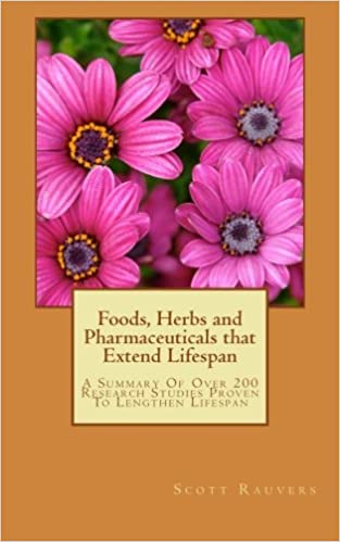 Book Foods, Herbs and Pharmaceuticals that Extend Lifespan: A Summary Of Over 200 Research Studies Proven To Lengthen Lifespan