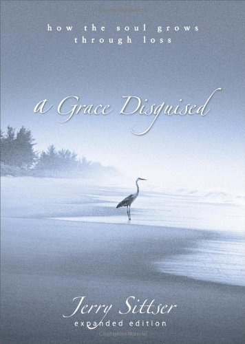 A Grace Disguised: How the Soul Grows through Loss by Jerry L. Sittser (2004-12-30)
