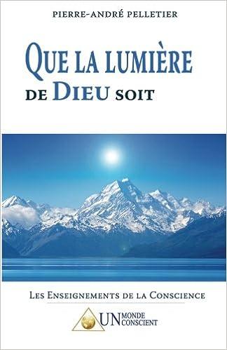 Livres Ipod téléchargement gratuit Que la Lumière de Dieu soit by Pierre-André Pelletier PDF PDB CHM