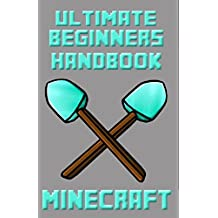 Minecraft: Ultimate Beginners Handbook (Ultimate Minecraft Guides -  (Minecraft Books for Kids, Minecraft Handbooks, Minecraft Guides) 1)