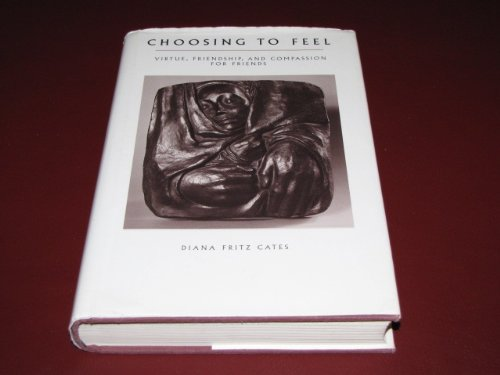 Choosing to Feel: Virtue, Friendship, and Compassion for Friends