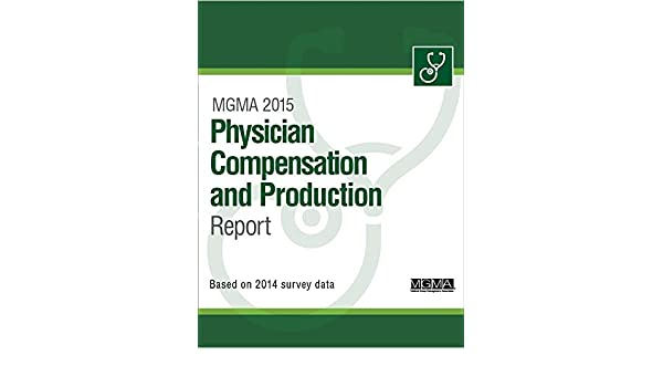 MGMA 2015 Physician Compensation and Production Report (MGMA