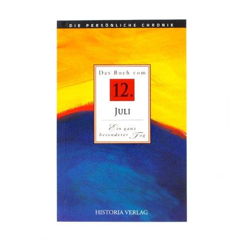 Das Buch vom 12. Juli: Alle Fakten und Ereignisse vom 12. Juli im Spiegel der letzten 100 Jahre