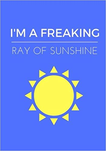 I M A Freaking Ray Of Sunshine Lined Notebook Journal 7X10