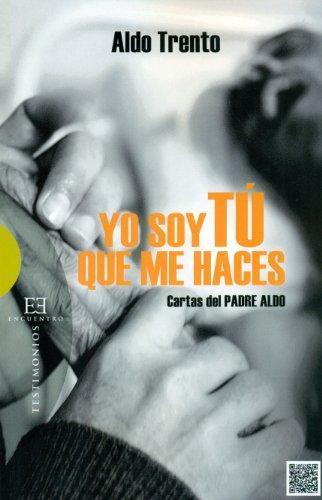 Descargar Libro Yo Soy Tú Que Me Haces: Cartas Del Padre Aldo Aldo Trento