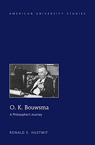 O. K. Bouwsma: A Philosopher's Journey (American University Studies) by Peter Lang Inc., International Academic Publishers