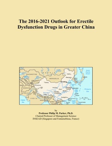 (The 2016-2021 Outlook for Erectile Dysfunction Drugs in Greater China)