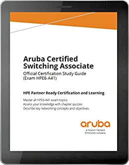 Aruba Certified Switching Associate Official Certification Study Guide  (HPE6-A41)