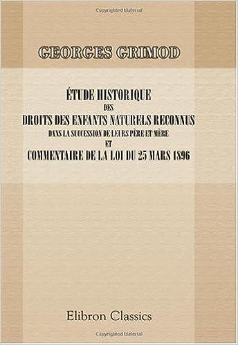 Livres gratuits Etude historique des droits des enfants naturels reconnus dans la succession de leurs père et mère et commentaire de la loi du 25 mars 1896 epub, pdf