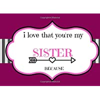 I LOVE THAT YOU'RE MY SISTER BECAUSE: PROMPTED FILL IN THE BLANK BOOK, THINGS I LOVE ABOUT YOU NOTEBOOK