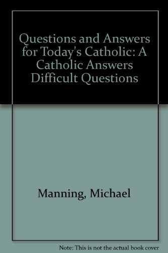 Questions and Answers for Today's Catholic: A Catholic Answers Difficult Questions]()
